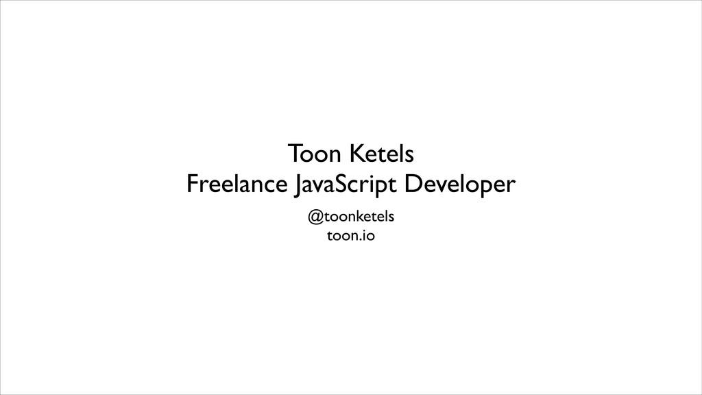 Toon Ketels Freelance JavaScript Developer @to...