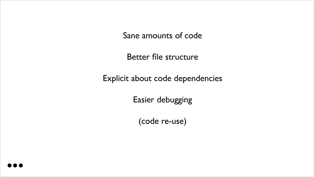 Sane amounts of code  Better file structure ...