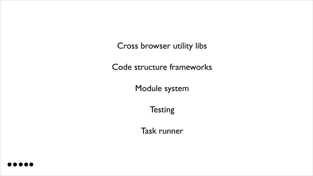 Cross browser utility libs  Code structure fr...
