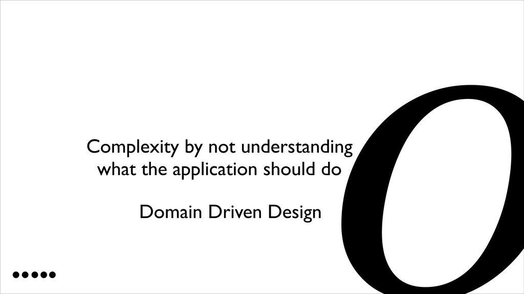 Complexity by not understanding what the appli...