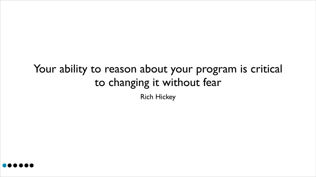 Your ability to reason about your program is cr...