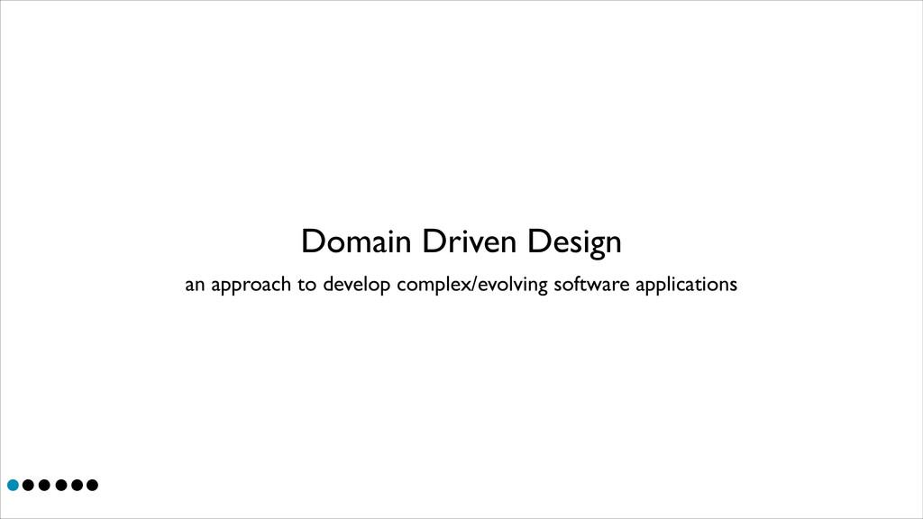 Domain Driven Design an approach to develop com...