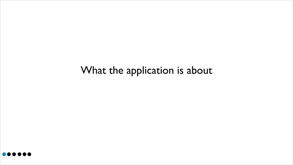 What the application is about