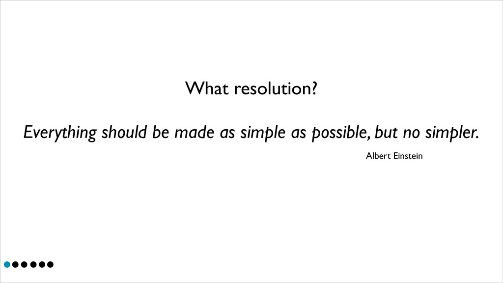 What resolution? Everything should be made as s...
