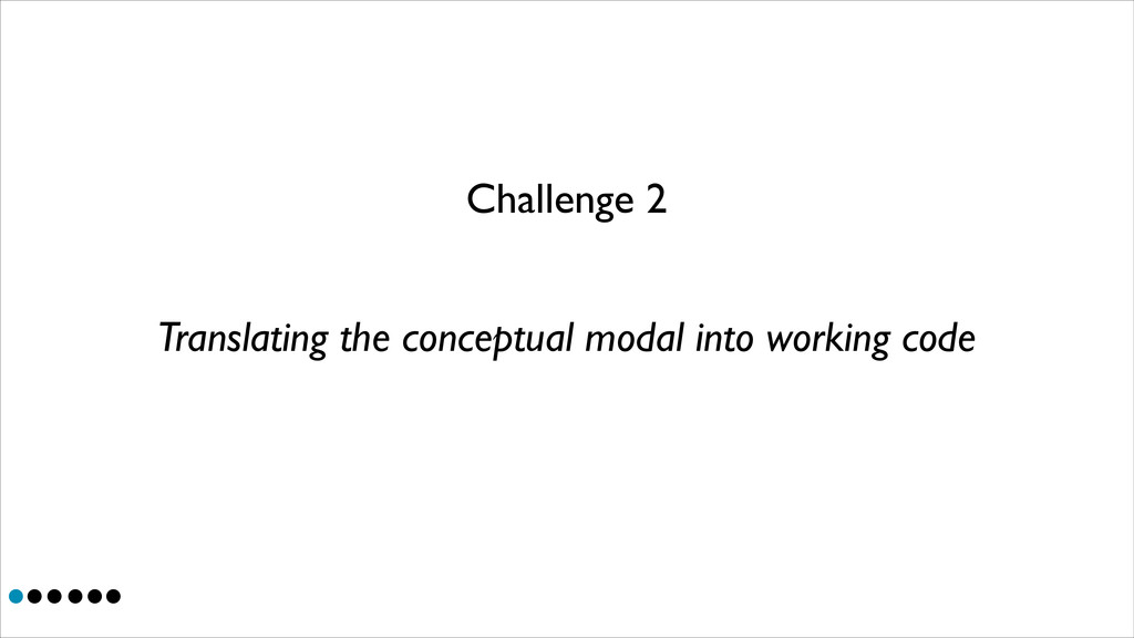 Challenge 2 Translating the conceptual modal in...