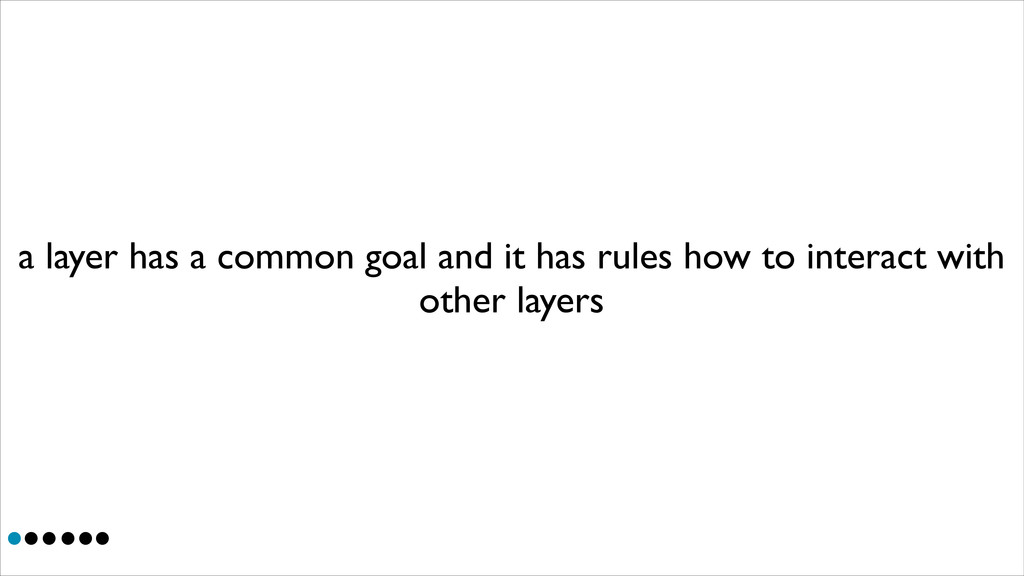 a layer has a common goal and it has rules how ...