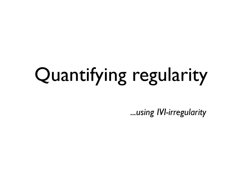 Quantifying regularity ...using IVI-irregularity