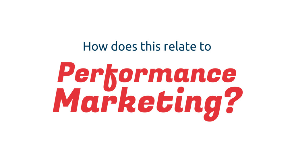 How does this relate to Performance Marketing?