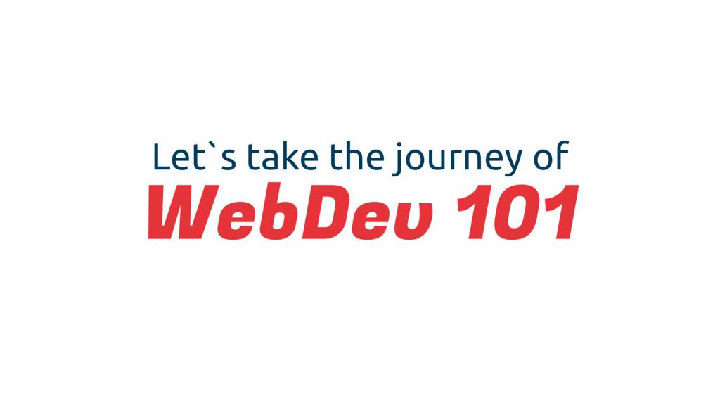 Let`s take the journey of WebDev 101