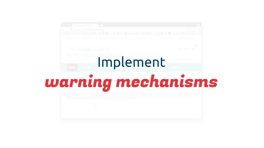 Implement warning mechanisms