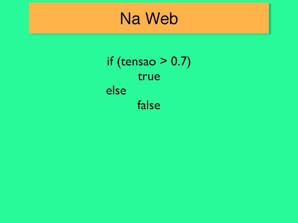 Na Web if (tensao > 0.7)	 