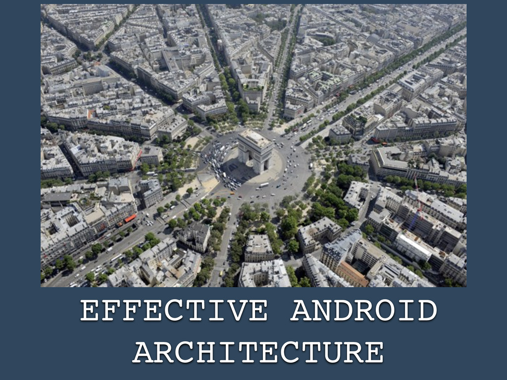 EFFECTIVE ANDROID ARCHITECTURE