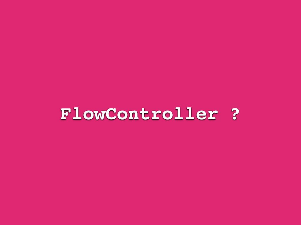 FlowController ?