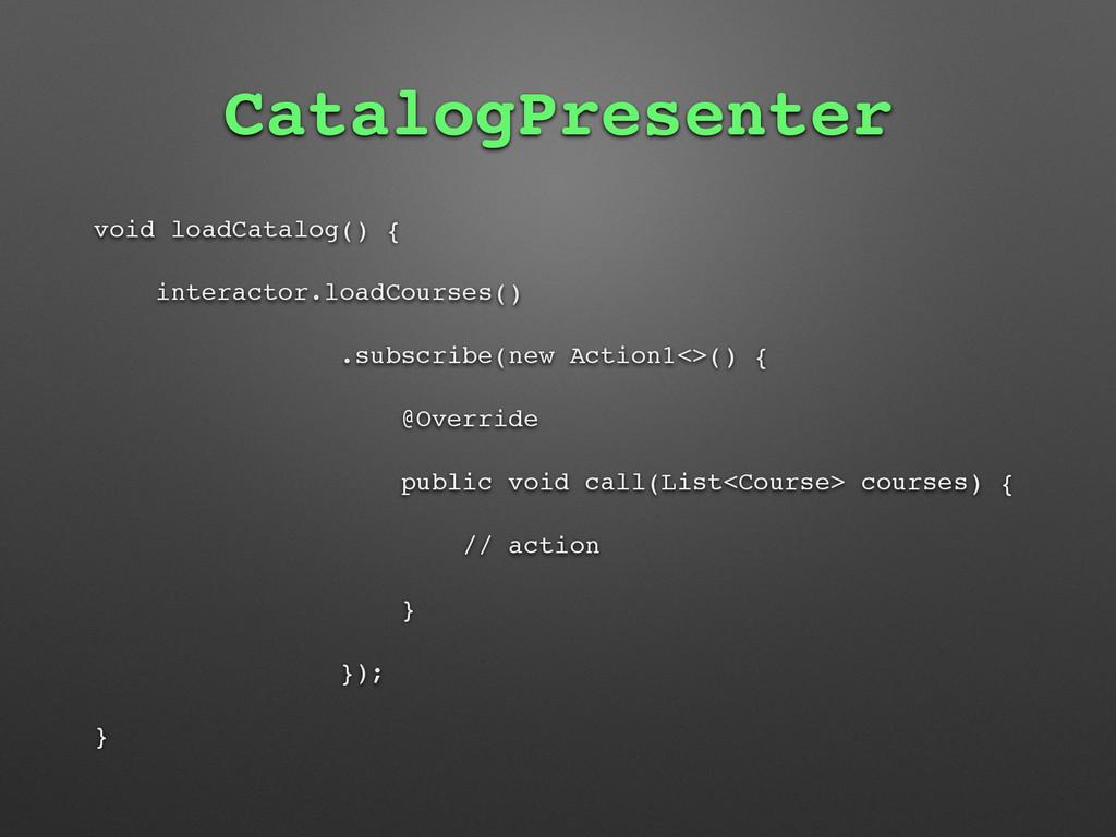 CatalogPresenter void loadCatalog() { interacto...