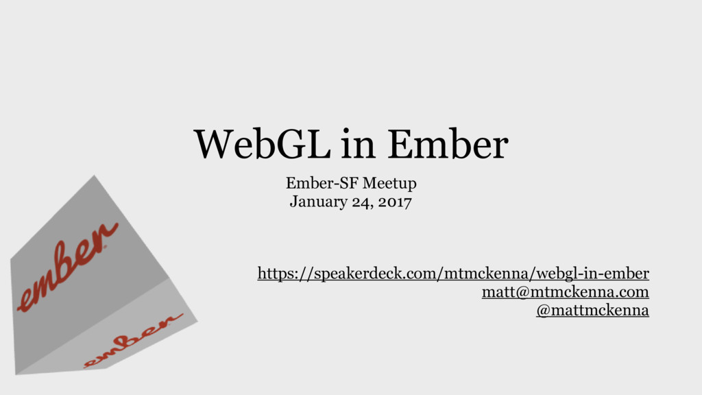 WebGL in Ember Ember-SF Meetup January 24, 2017...