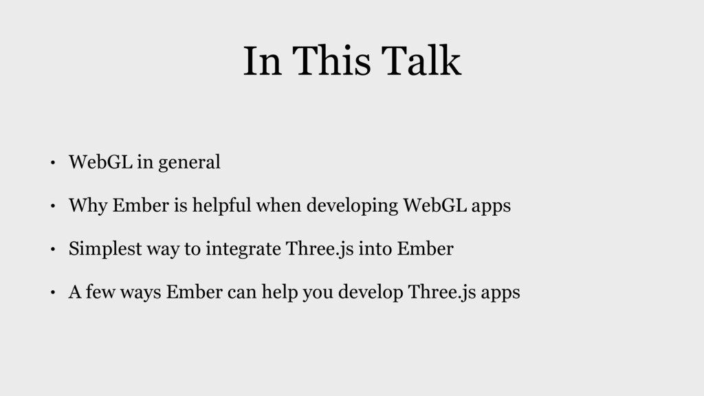 In This Talk • WebGL in general • Why Ember is ...