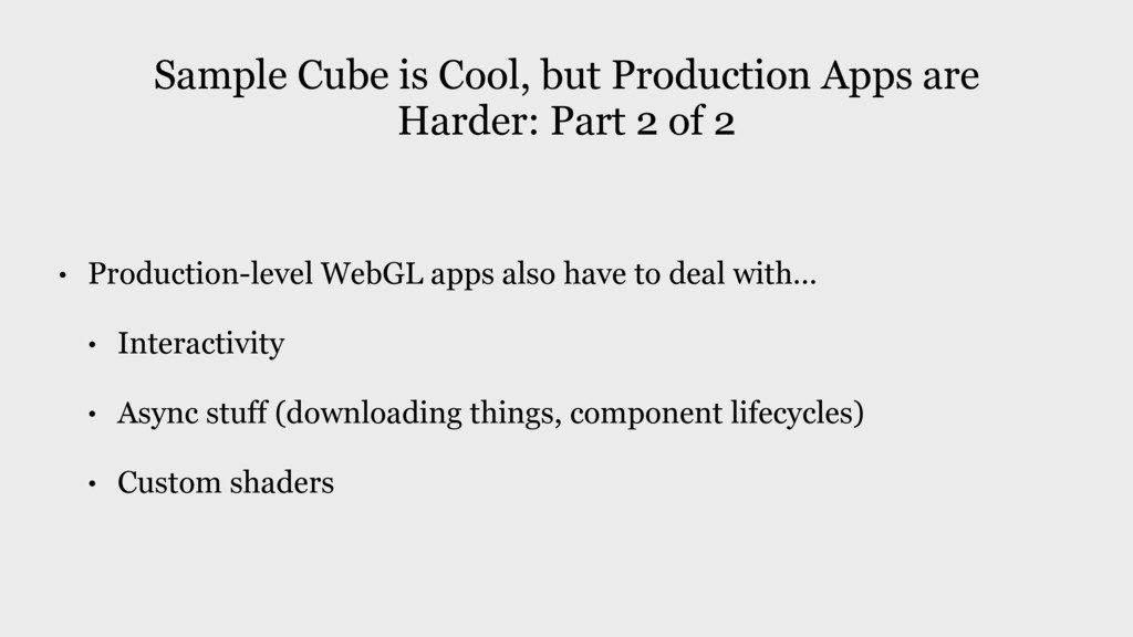 • Production-level WebGL apps also have to deal...