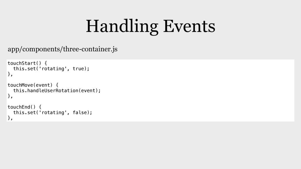 Handling Events touchStart() { this.set('rotati...