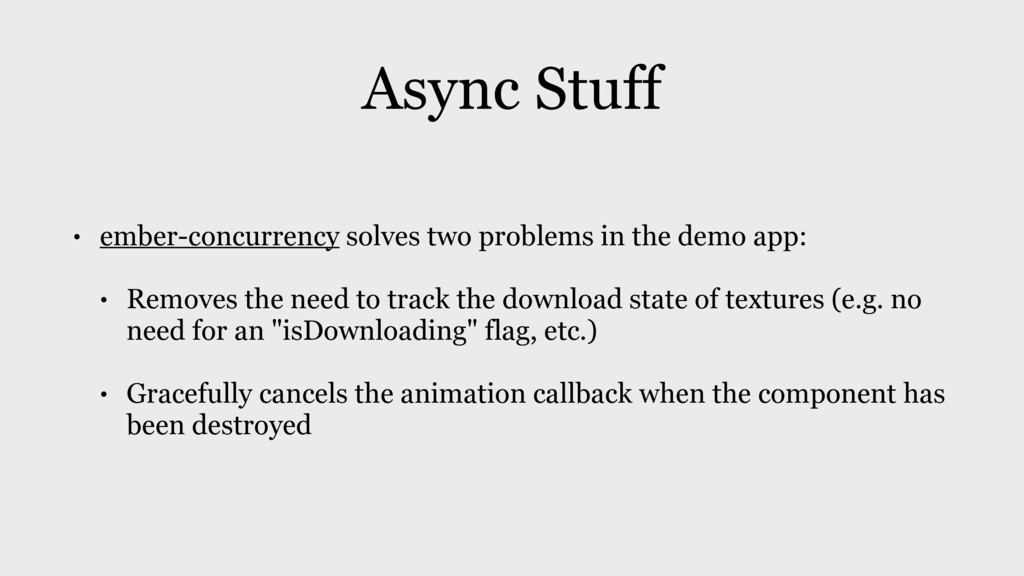 Async Stuff • ember-concurrency solves two prob...