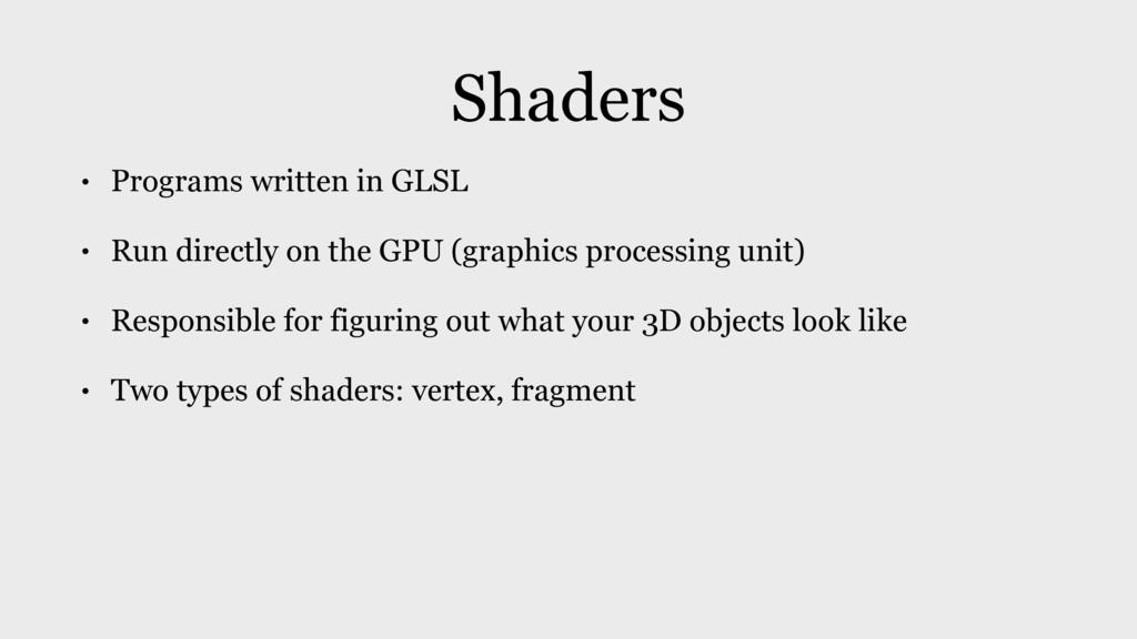 Shaders • Programs written in GLSL • Run direct...