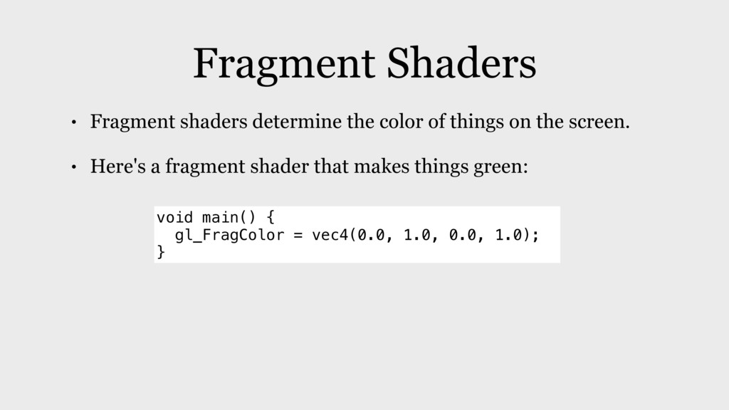 Fragment Shaders • Fragment shaders determine t...