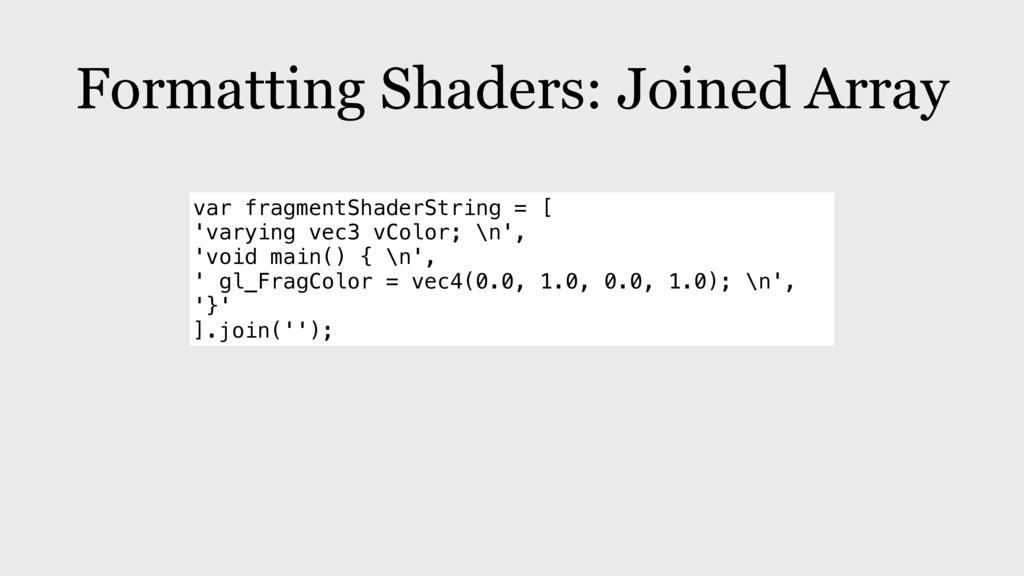 Formatting Shaders: Joined Array var fragmentSh...