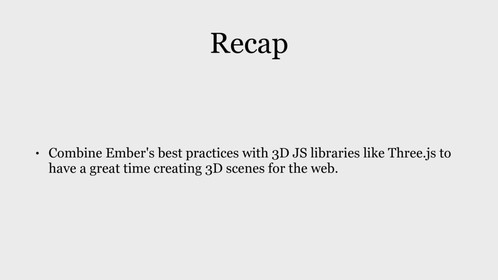 Recap • Combine Ember's best practices with 3D ...