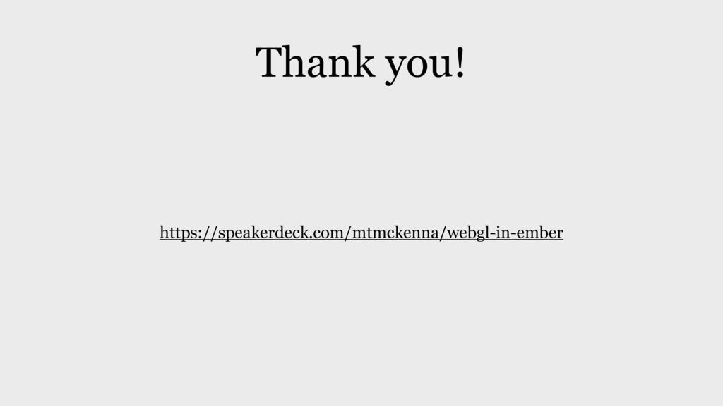 Thank you! https://speakerdeck.com/mtmckenna/we...