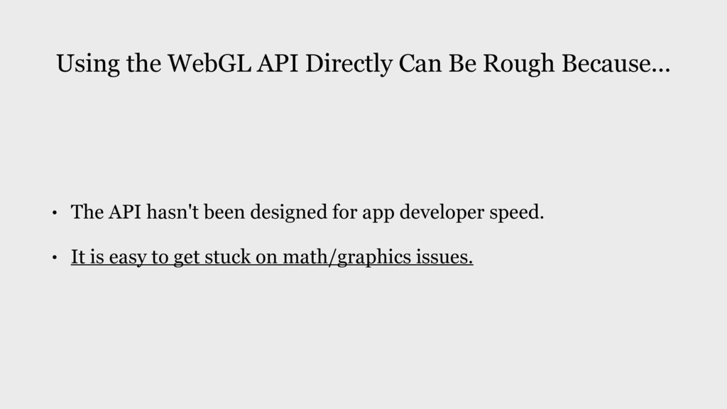 Using the WebGL API Directly Can Be Rough Becau...