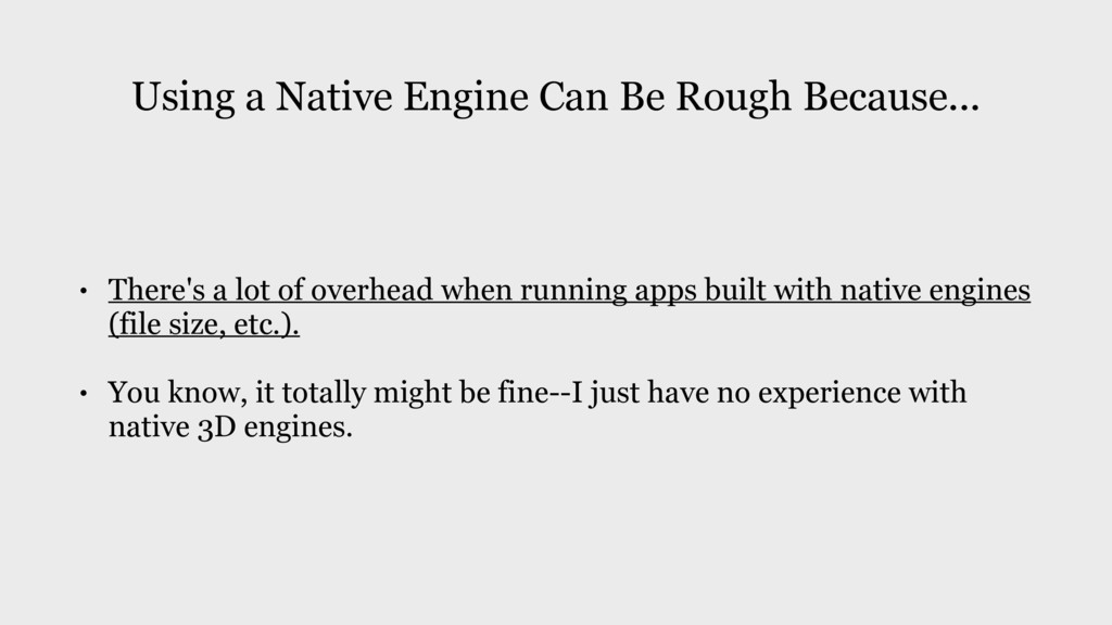 Using a Native Engine Can Be Rough Because... •...