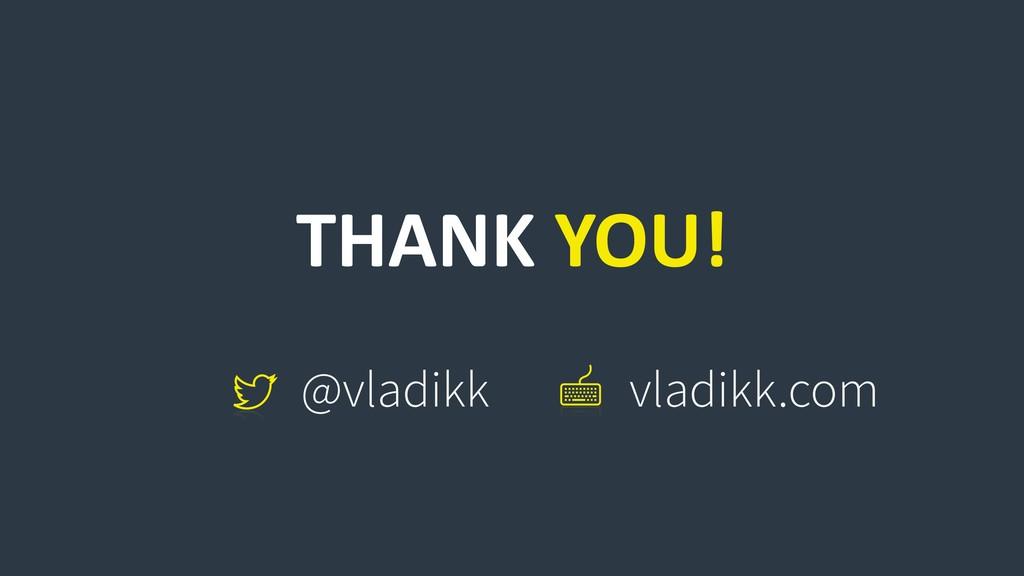 THANK YOU! @vladikk vladikk.com