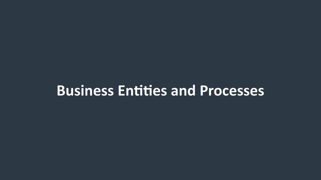 Business En99es and Processes
