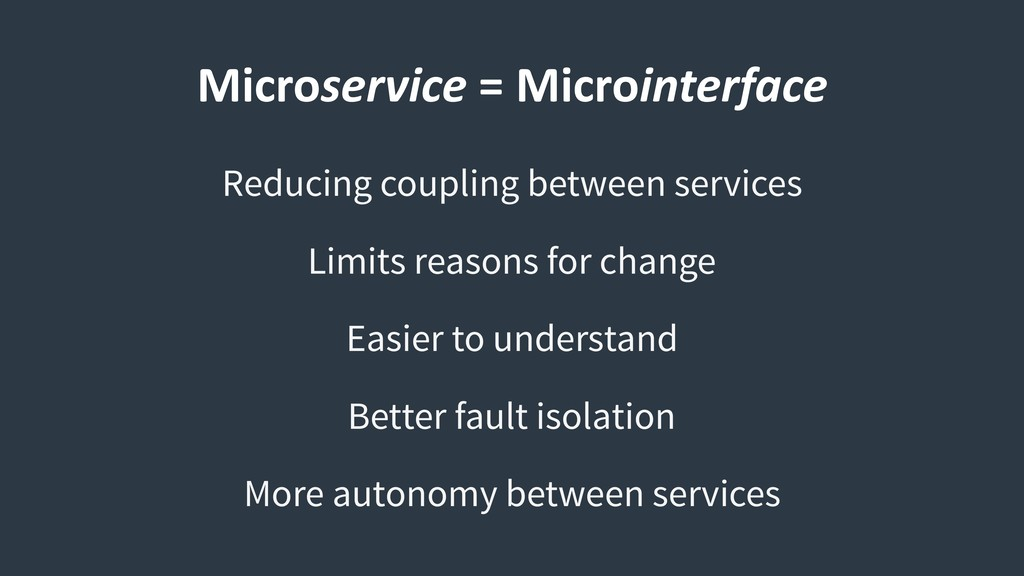 Microservice = Microinterface Reducing coupling...