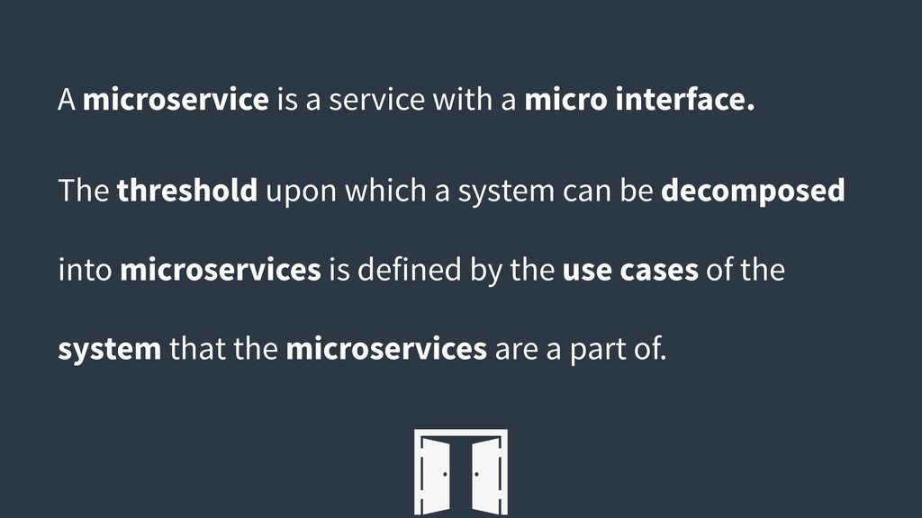 A microservice is a service with a micro interf...