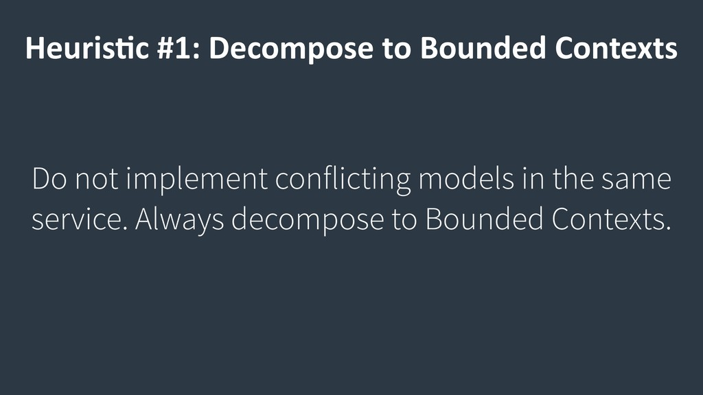 Heuris9c #1: Decompose to Bounded Contexts Do n...