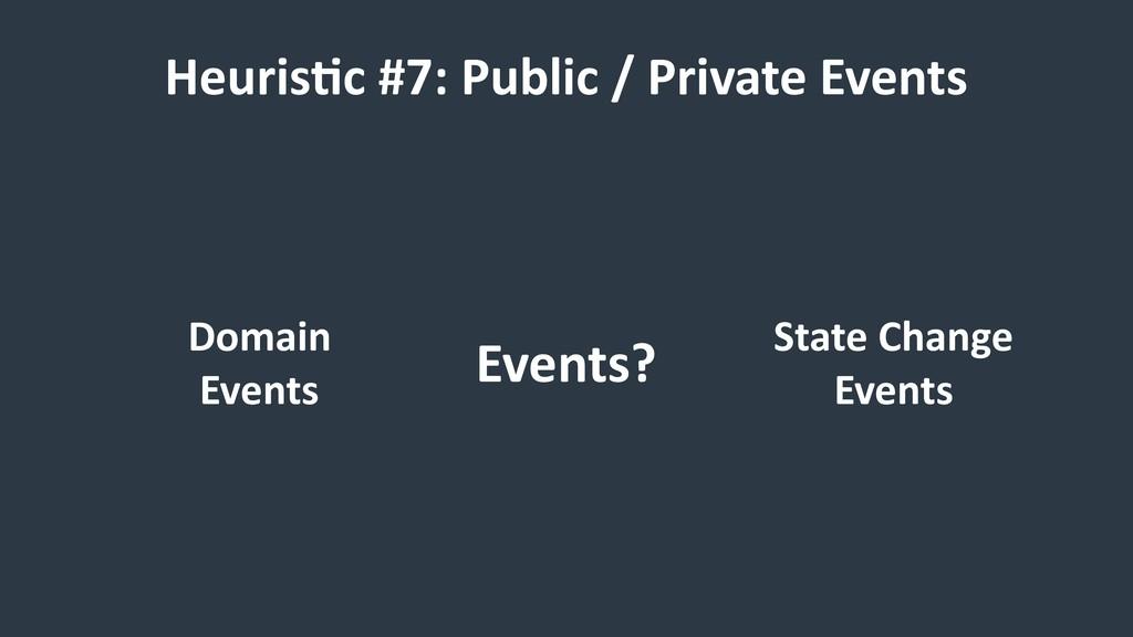 Heuris9c #7: Public / Private Events Events? Do...