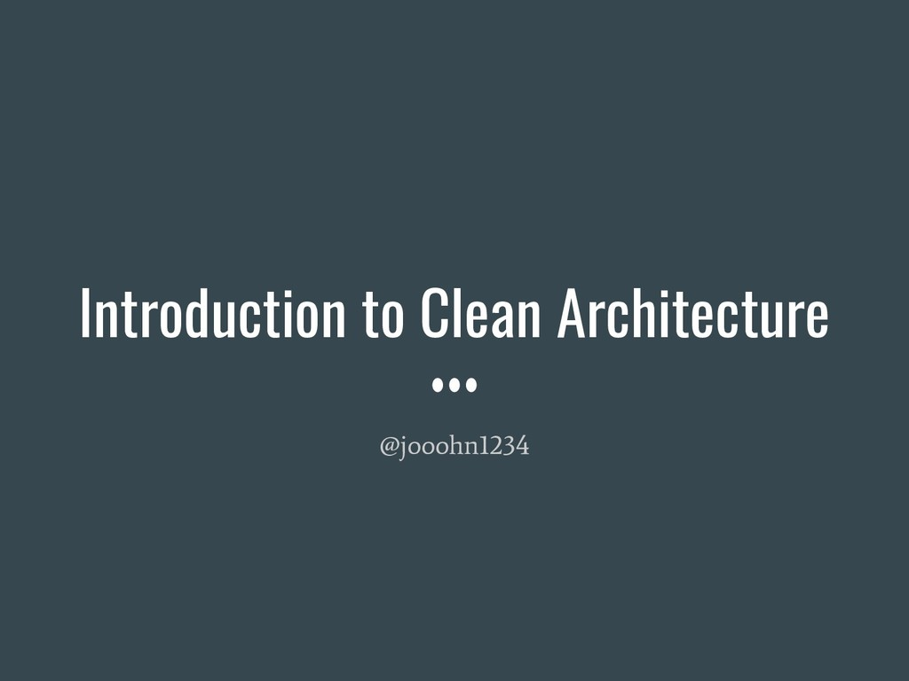 Introduction to Clean Architecture @jooohn1234