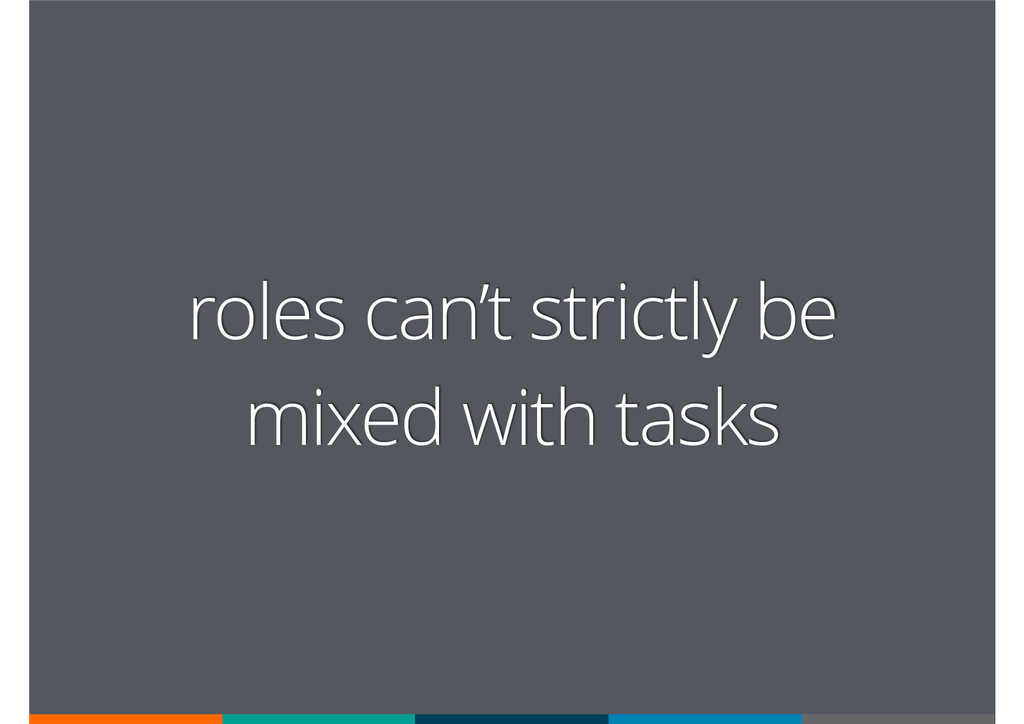 roles can't strictly be mixed with tasks