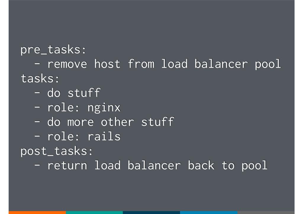 pre_tasks: - remove host from load balancer poo...