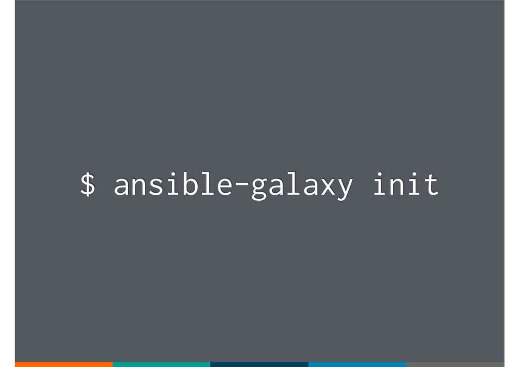 $ ansible-galaxy init