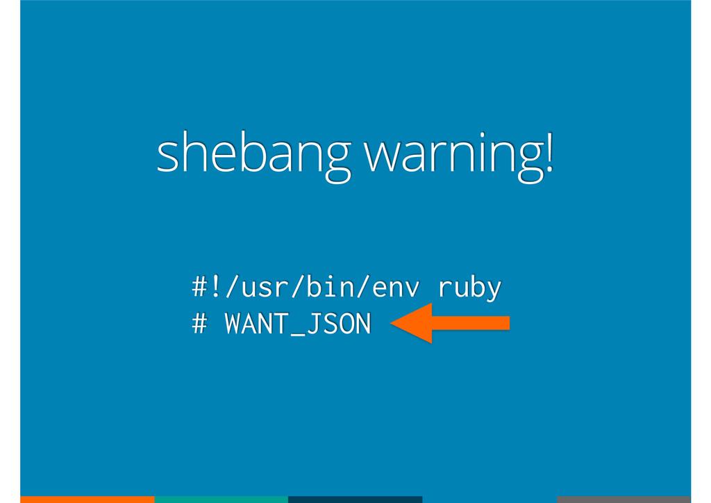 #!/usr/bin/env ruby # WANT_JSON shebang warning!
