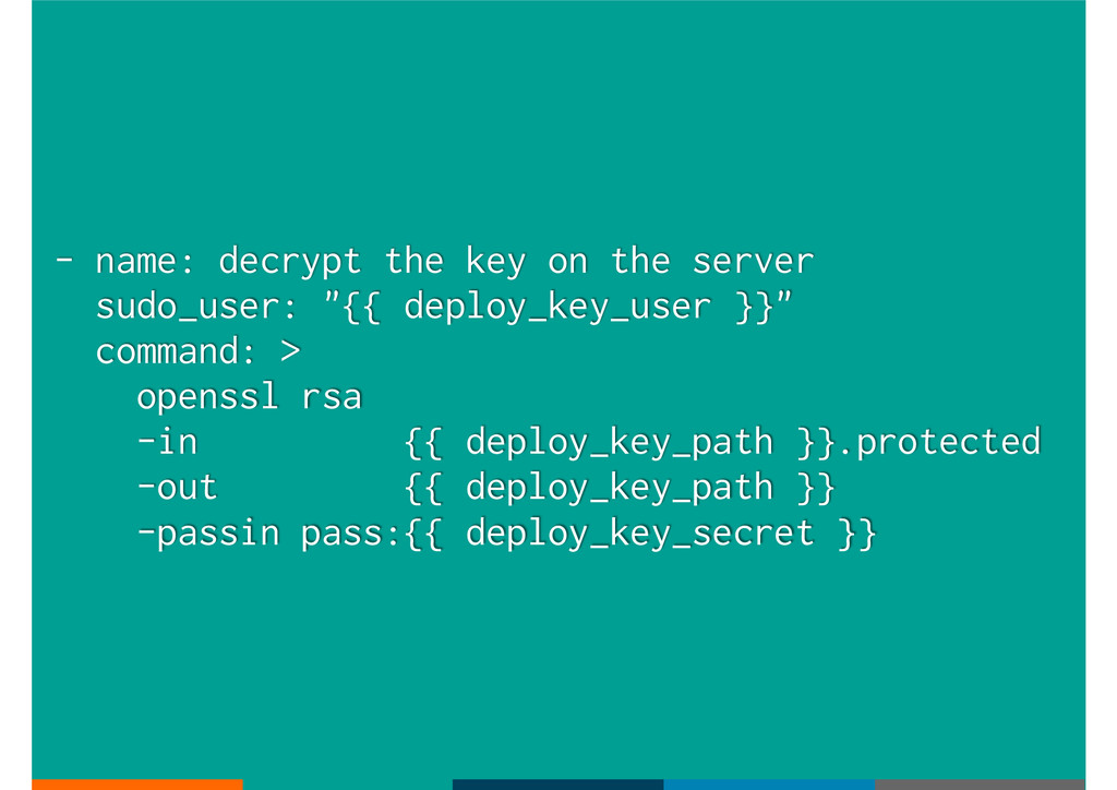 - name: decrypt the key on the server sudo_user...