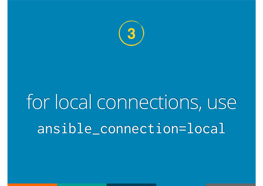 ansible_connection=local for local connections,...