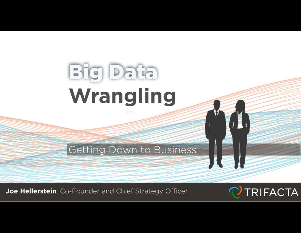 Big Data Getting Down to Business Joe Hellerste...