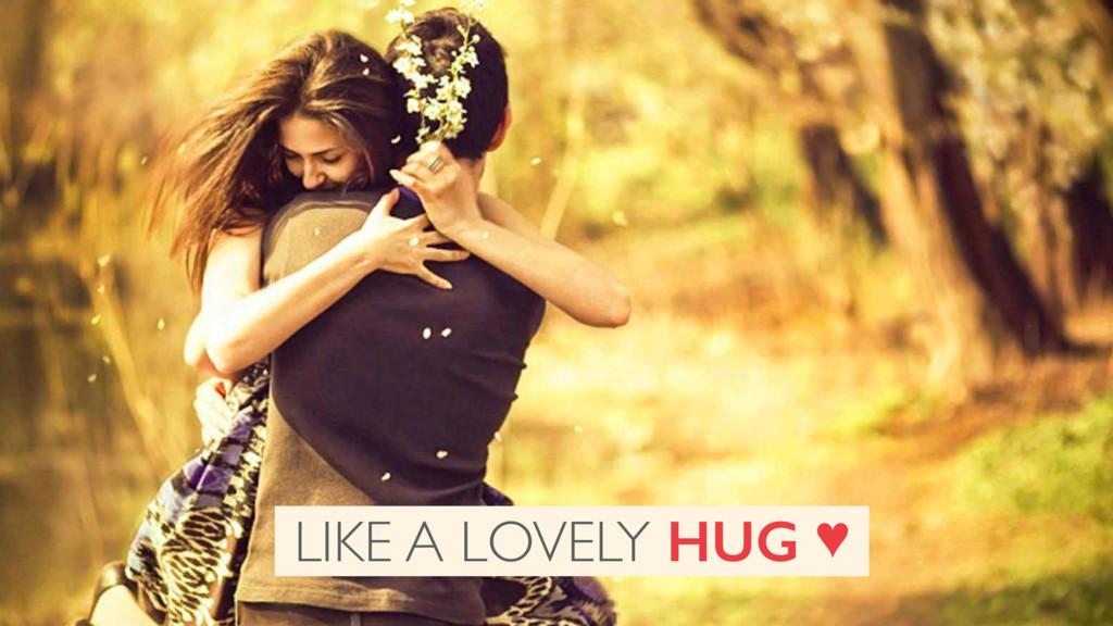 LIKE A LOVELY HUG ♥