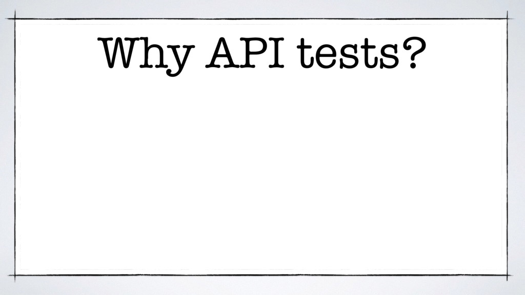 Why API tests?