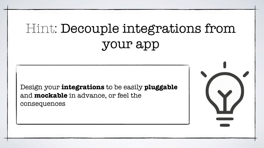 Hint: Decouple integrations from your app Desig...