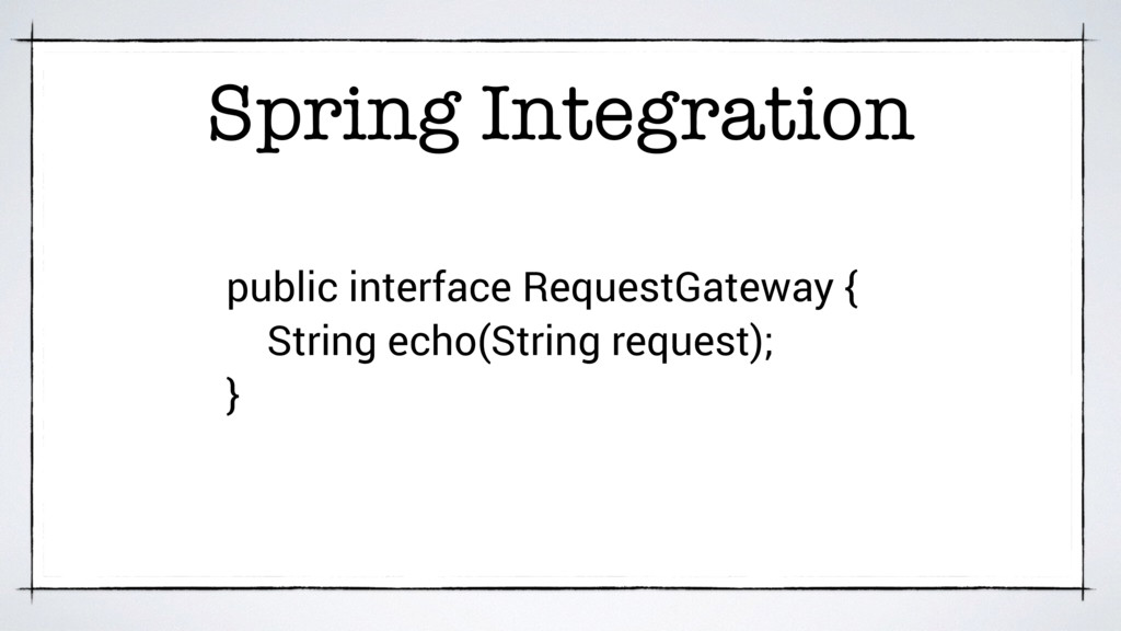 Spring Integration public interface RequestGate...