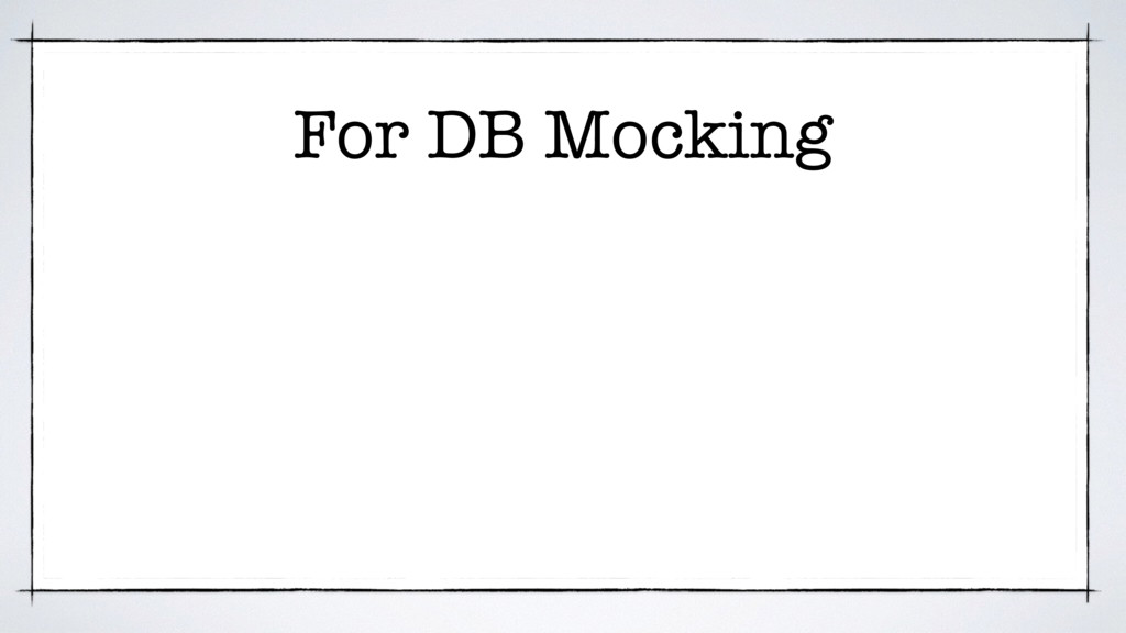 For DB Mocking