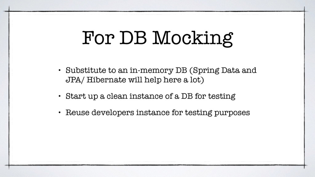 For DB Mocking • Substitute to an in-memory DB ...